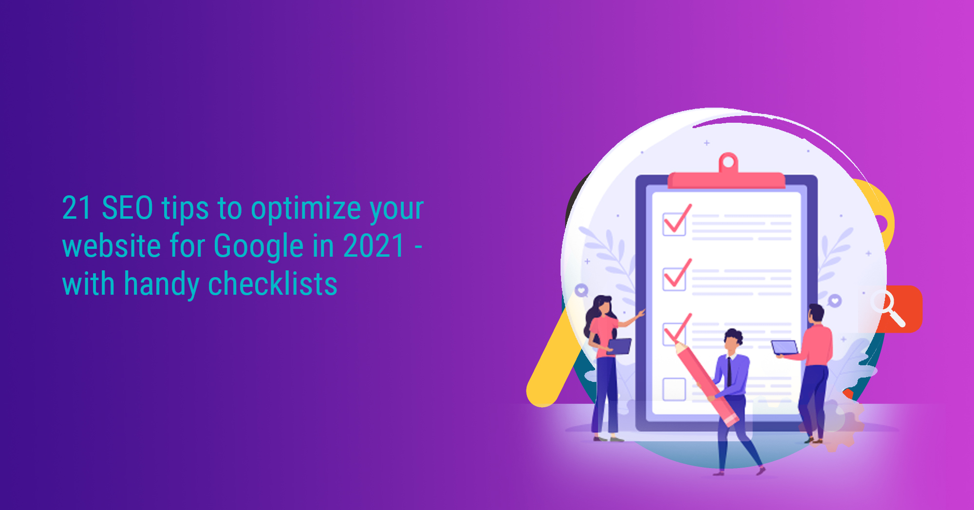 21 SEO tips to optimize your website for Google in 2021 – with handy checklists